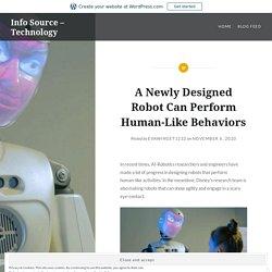 A Newly Designed Robot Can Perform Human-Like Behaviors – Info Source – Technology