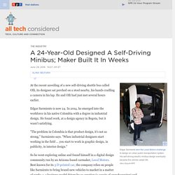 A 24-Year-Old Designed A Self-Driving Minibus; Car Maker Local Motors Built It In Two Weeks : All Tech Considered