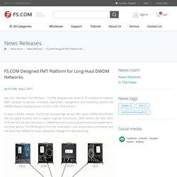 FS.COM Designed FMT Platform for Long-Haul DWDM Networks