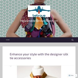 Enhance your style with the designer silk tie accessories – Handmade Unisex Fashion