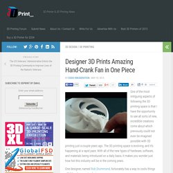 Designer 3D Prints Amazing Hand-Crank Fan in One Piece