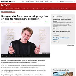 Designer JW Anderson to bring together art and fashion in new exhibition