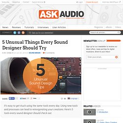 5 Unusual Things Every Sound Designer Should Try