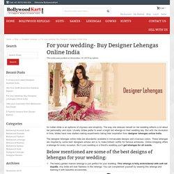 For your wedding- Buy Designer Lehengas Online India