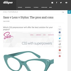 » Sass v Less v Stylus: The pros and cons - Web Designer - Defining the internet through beautiful design