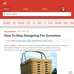 Designer Myopia: How To Stop Designing For Ourselves
