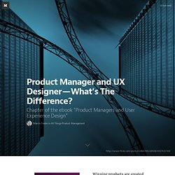 Product Manager and UX Designer — What's The Difference? — All Things Product Management