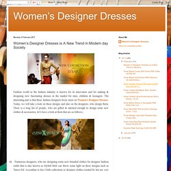 Women's Designer Dresses: Women's Designer Dresses is A New Trend in Modern day Society