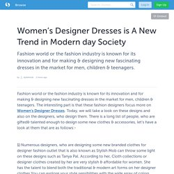 Women's Designer Dresses is A New Trend in Modern day Society