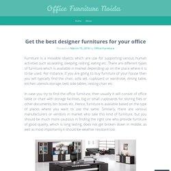 Get the best designer furnitures for your office