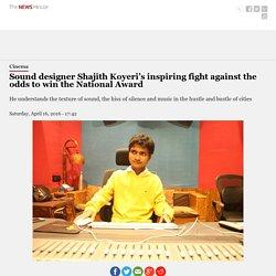 Sound designer Shajith Koyeri's inspiring fight against the odds to win the National Award
