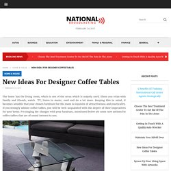 New Ideas For Designer Coffee Tables