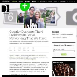 Google+ Designer: The 4 Problems In Social Networking That We Fixed