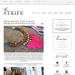 Designer DIY: Neon Tassle Necklace with Holst & Lee - The Stripe