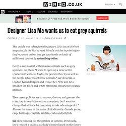 Designer Lisa Ma wants us to eat grey squirrels
