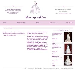 Nearly New Second Hand Designer Once Worn and Ex-Sample Wedding Dresses, Bridesmaid Dresses, Flower Girl Dresses and Prom Dresses
