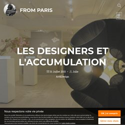 les designers et l'accumulation - from Paris