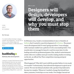 Designers will design, developers will develop, and why you must stop them