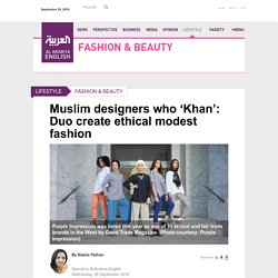 Muslim designers who 'Khan': Duo create ethical modest fashion - Al Arabiya English