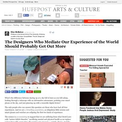 The Designers Who Mediate Our Experience of the World Should Probably Get Out More