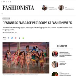 Designers Embrace Periscope at Fashion Week - Fashionista