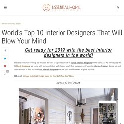 World's Top 10 Interior Designers That Will Blow Your Mind – Inspirations