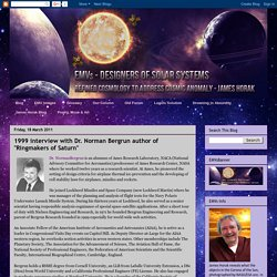 """EMVs - DESIGNERS OF SOLAR SYSTEMS: 1999 interview with Dr. Norman Bergrun author of """"Ringmakers of Saturn"""""""