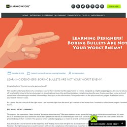 LEARNING DESIGNERS! BORING BULLETS ARE NOT YOUR WORST ENEMY! - Learnnovators