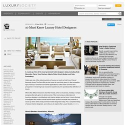 10 Must Know Luxury Hotel Designers - Luxury Society - Research