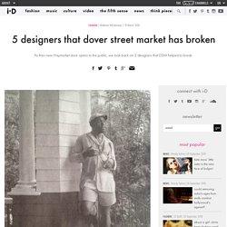 5 designers that dover street market has broken