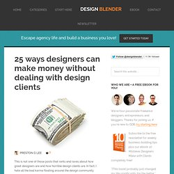 Graphic Design Blender | 25 ways designers can make money without dealing with design clients