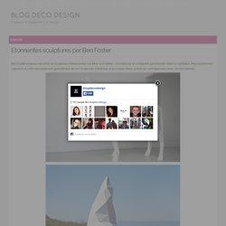 BLOG DECO DESIGNEtonnantes sculptures par Ben Foster - BLOG DECO DESIGN