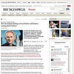 tagespiegel: Designierter Humboldt-Stipendiat: Der Sozialpsychologe Jens Förster soll Daten manipuliert haben - Wissen