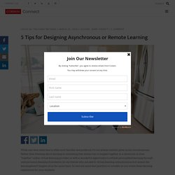 5 Tips for Designing Asynchronous or Remote Learning