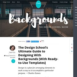 The Design School's Ultimate Guide to Designing With Backgrounds [With Ready-to-Use Templates] – Design School