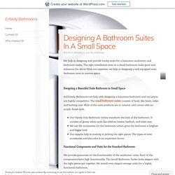 Designing A Bathroom Suites In A Small Space – Entirely Bathrooms