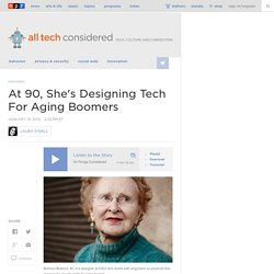 At 90, She's Designing Tech For Aging Boomers : All Tech Considered