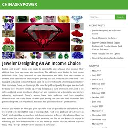 Jeweler Designing As an Income Choice – chinaskypower