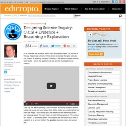 Designing Science Inquiry: Claim + Evidence + Reasoning = Explanation