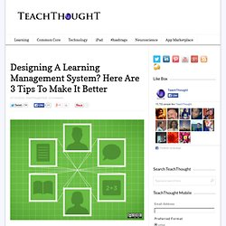 Designing A Learning Management System? Here Are 3 Tips To Make It Better
