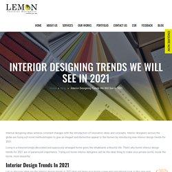 Interior Designing Trends We Will See in 2021 - lemoninteriors