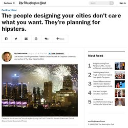 The people designing your cities don't care what you want. They're planning for hipsters.