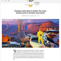 Designing reality ahead of schedule: The science fictional worlds of Syd Mead, visual futurist