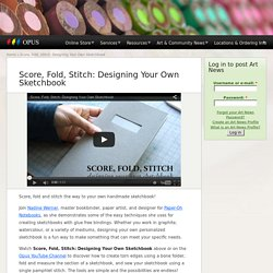 Score, Fold, Stitch: Designing Your Own Sketchbook