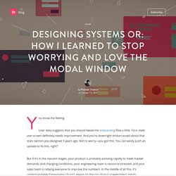 Designing systems or: How I learned to stop worrying and love the modal window