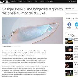 DesignLibero : Une baignoire hightech destinée au monde du luxe