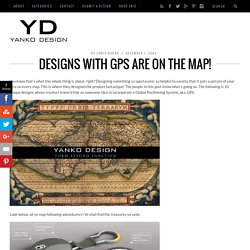 Designs with GPS are On The Map!