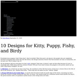 10 Designs for Kitty, Puppy, Fishy, and Birdy
