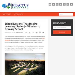 School Designs That Inspire Learning [Series] – Vilhelmsro Primary School