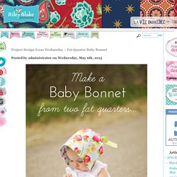 Riley Blake Designs Blog: Project Design Team Wednesday ~ Fat Quarter Baby Bonnet